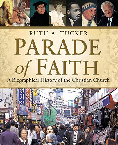 Compare Textbook Prices for Parade of Faith: A Biographical History of the Christian Church Illustrated Edition ISBN 9780310525141 by Tucker, Ruth A.
