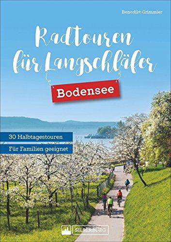 Radtouren für Langschläfer Bodensee: Die 30 schönsten Radtouren zwischen Lindau und Konstanz. Ausflugsradeln für Langschläfer. Halbtagestouren für Familien mit Kindern geeignet.