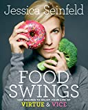 Food Swings: 125+ Recipes to Enjoy Your Life of Virtue & Vice: A Cookbook