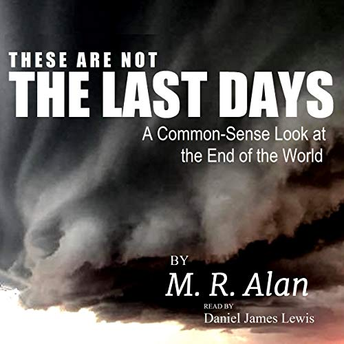 These Are Not the Last Days: A Common-Sense Look at the End of the World Titelbild