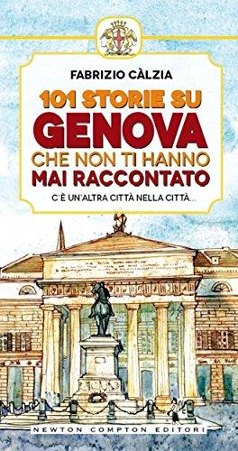101 storie su Genova che non ti hanno mai raccontato (eNewton Manuali e Guide)