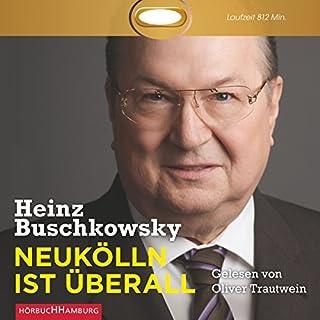 Neukölln ist überall                   Autor:                                                                                                                                 Heinz Buschkowsky                               Sprecher:                                                                                                                                 Oliver Trautwein                      Spieldauer: 13 Std. und 31 Min.     218 Bewertungen     Gesamt 4,5