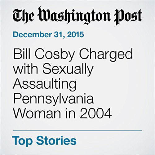 Bill Cosby Charged with Sexually Assaulting Pennsylvania Woman in 2004 cover art