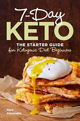 7 Day Keto: The Starter Guide for Ketogenic Diet Beginners 9