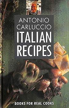 Antonio Carluccio's Italian Recipes (Pavilion Books for Real Cooks) 1857933931 Book Cover