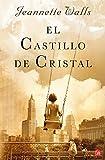 El castillo de cristal by Jeannette Walls (2009-04-06)