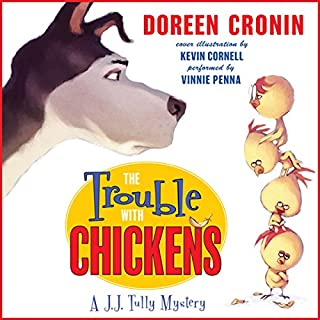 The Trouble with Chickens     A J. J. Tully Mystery              By:                                                                                                                                 Doreen Cronin,                                                                                        Kevin Cornell                               Narrated by:                                                                                                                                 Vinnie Penna                      Length: 49 mins     37 ratings     Overall 4.2