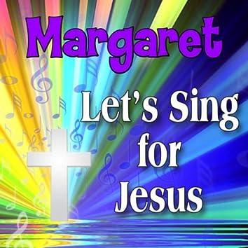 Margaret, Let's Sing For Jesus