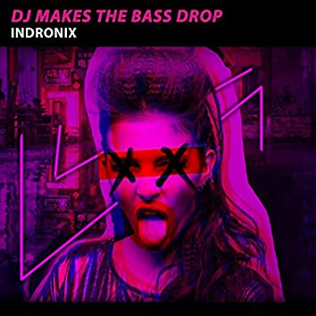 Dj Makes The Bass Drop