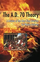 The A.D. 70 Theory - a Review of the Max King Doctrine 1932723048 Book Cover