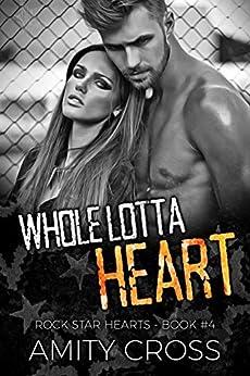 Whole Lotta Heart (Rock Star Hearts Book 4) by [Amity Cross]