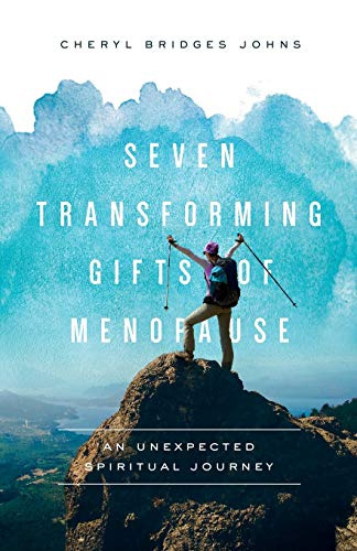 Seven Transforming Gifts of Menopause: An Unexpected Spiritual Journey
