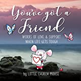 You've Got A Friend: Words Of Love & Support When Life Gets Tough (English Edition)