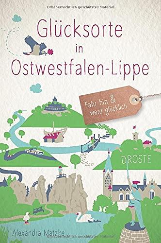 Glücksorte in Ostwestfalen-Lippe: Fahr hin und werd glücklich