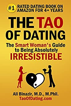 The Tao of Dating: The Smart Woman's Guide to Being Absolutely Irresistible by [Ali Binazir]