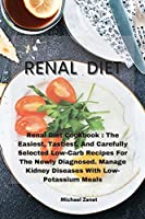 Renal Diet: Renal Diet Cookbook: The Easiest, Tastiest, And Carefully Selected Low-Carb Recipes For The Newly Diagnosed. Manage Kidney Diseases With Low-Potassium Meals