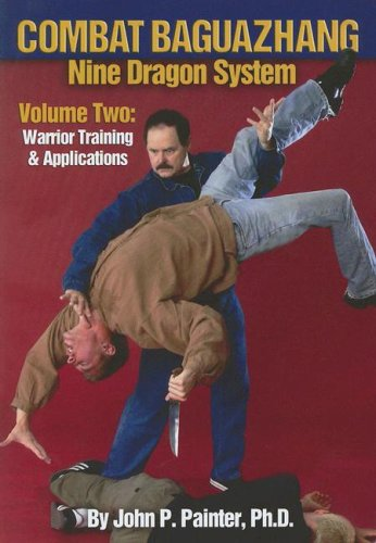 Combat Baguazhang Nine Dragon System: Volume Two: Warrior Training and Applications