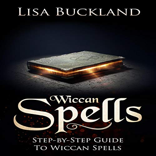 Wiccan Spells: Step-by-Step Guide to Wiccan Spells cover art