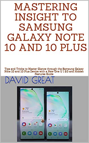 MASTERING INSIGHT TO SAMSUNG GALAXY NOTE 10 AND 10 PLUS: Tips and Tricks to Master Glance through the Samsung Galaxy Note 10 and 10 Plus Device with a ... and Hidden Features Guide (English Edition)