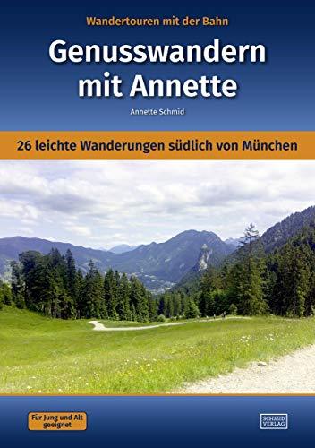 Wandertouren mit der Bahn - Genusswandern mit Annette: 26 leichte Wanderungen südlich von München