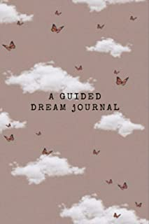 A Guided Dream Journal: Daily Diary to analyze and interpret the Hidden Meanings of Your Dreams
