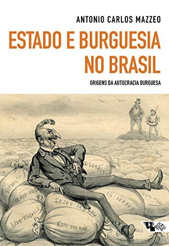 Estado e burguesia no Brasil: origens da autocracia burguesa