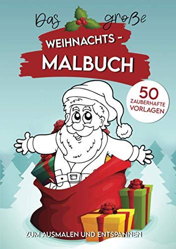 Das große Weihnachts - Malbuch 50 zauberhafte Vorlagen zum Ausmalen und Entspannen: feine und grobe Weihnachtsmuster   für Klein und Groß   Sprüche und Gedichte enthalten   Softskilltraining