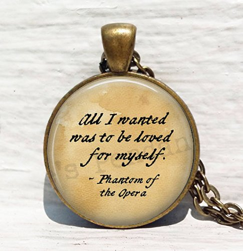 """Phantom of the Opera Quote: """"All I wanted was to be loved for myself""""Literary Jewelry"""