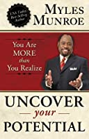 Uncover Your Potential: You are More than You Realize by Myles Munroe(2012-02-21)
