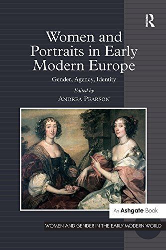 Women and Portraits in Early Modern Europe: Gender, Agency, Identity (Women and Gender in the Early Modern World) (English Edition)