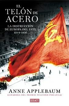 El telón de acero: La destrucción de Europa del Este 1944-1956 de [Anne Applebaum]