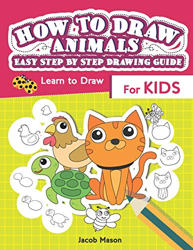 How To Draw Animals Easy Step By Step Drawing Guide: Learn to Draw For Kids (Drawing Book For Kids)