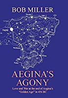 Aegina's Agony: Love and War at the End of Aegina's Golden Age in 456 Bc