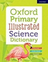 Oxford Primary Illustrated Science Dictionary (Childrens Dictionaries)