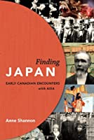 Finding Japan: Early Canadian Encounters with Asia
