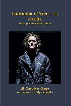 Giovanna dArco - la rivolta: testo per una sola donna