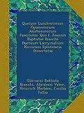 Quatuor Luculentorum Opusculorum Anatomicorum Fasciculus: Quo I. Joannis Baptistae Bianchi Ductuum Lacrymalium Novorum Epistolaris Dissertatio