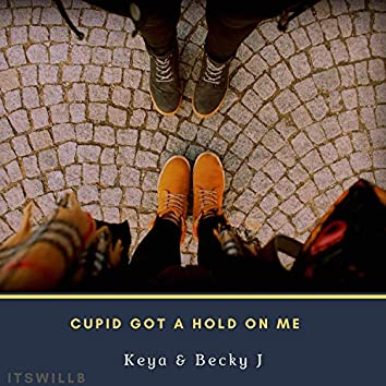 Cupid Got a Hold on Me (feat. Keya & Becky J)