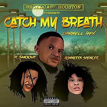 Catch My Breath (feat. K Smoove, Darnell HTX & Ronnetta Spencer)
