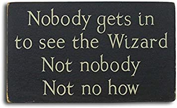 Rustic Signs Nobody Gets In To See The Wizard Not Nobody Not No How Wood Sign 8X12