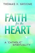 Faith for the Heart: A Catholic Spirituality