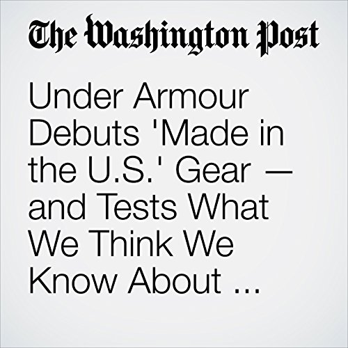 Under Armour Debuts 'Made in the U.S.' Gear — and Tests What We Think We Know About Manufacturing in America audiobook cover art