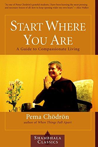 Start Where You Are: A Guide to Compassionate Living (Shambhala Classics)