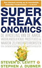 SuperFreakonomics : global cooling, patriotic prostitutes and why suicide bombers should be life insurance (Dutch Edition)