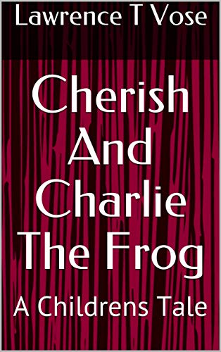 Cherish And Charlie The Frog: The short story of a little girls love for life and the lessons to learn. This is book number 1 in a series of 7 heart felt ... stories by this author. (English Edition)