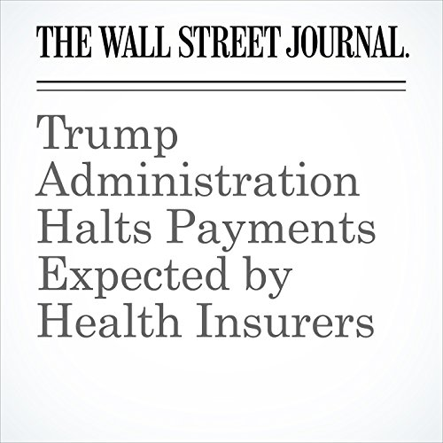 Trump Administration Halts Payments Expected by Health Insurers copertina