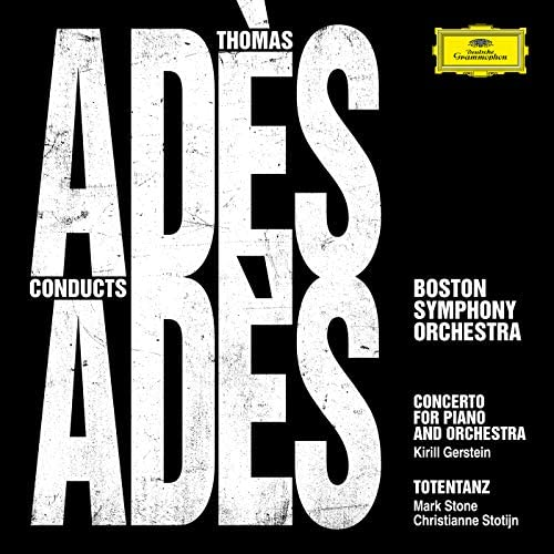 Boston Symphony Orchestra, Thomas Adès, Kirill Gerstein, Christianne Stotijn & Mark Stone