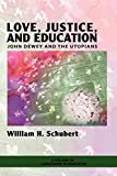 Love, Justice, and Education: John Dewey and the Utopians (Landscapes in Education)