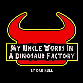 My Uncle Works in a Dinosaur Factory (Jurassic World Evolution: Secrets of Dr. Wu Song)