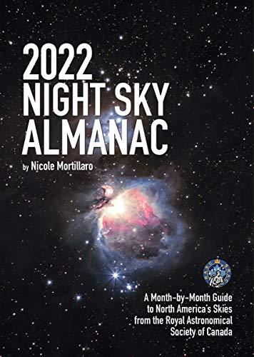 2022 Night Sky Almanac: A Month-by-Month Guide to North America's Skies from the Royal Astronomical Society of Canada